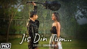 Jis Din Tum lyrics – Song By Soham Naik, Anurag Saikia | Jis Din Tum lyrics in english