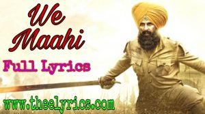 Ve Maahi Lyrics in Hindi Kesari   वे माहि लिरिक्स इन हिंदी   Ve Maahi Lyrics Arijit Singh