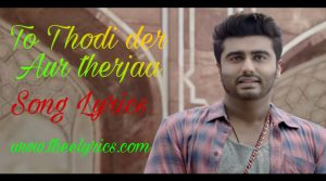 Thodi Der Lyrics in Hindi – Half Girlfriend Arjun Kapoor and Shraddha Kapoor