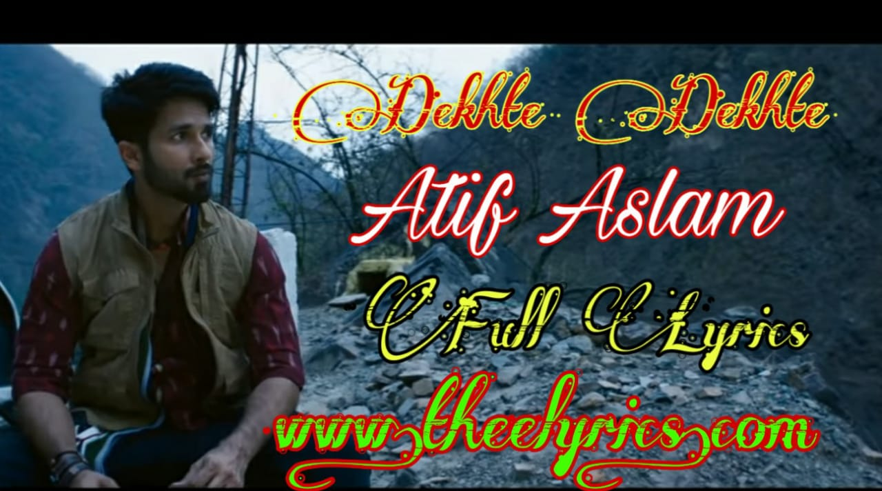 Dekhte Dekhte Lyrics in Hindi – Atif Aslam | Rochak Kohli