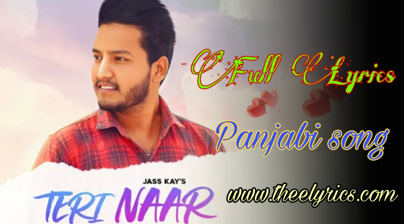 तेरे नार लिरिक्स Teri Naar Lyrics – Jass Kay | Teri Naar Lyrics The Game