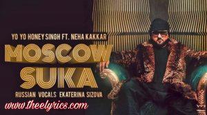 मुस्काऊ शुक्ला लिरिक्स Moscow Suka Lyrics – Honey Singh & Neha Kakkar