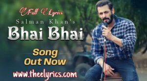 भाई भाई Bhai Bhai Lyrics In hindi – Salman Khan | New Hindi Song in 2020