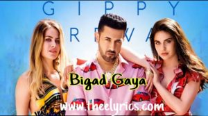 विगड़ गया लिरिक्स Vigad Gaya Lyrics in Hindi – Gippy Grewal Lyrics