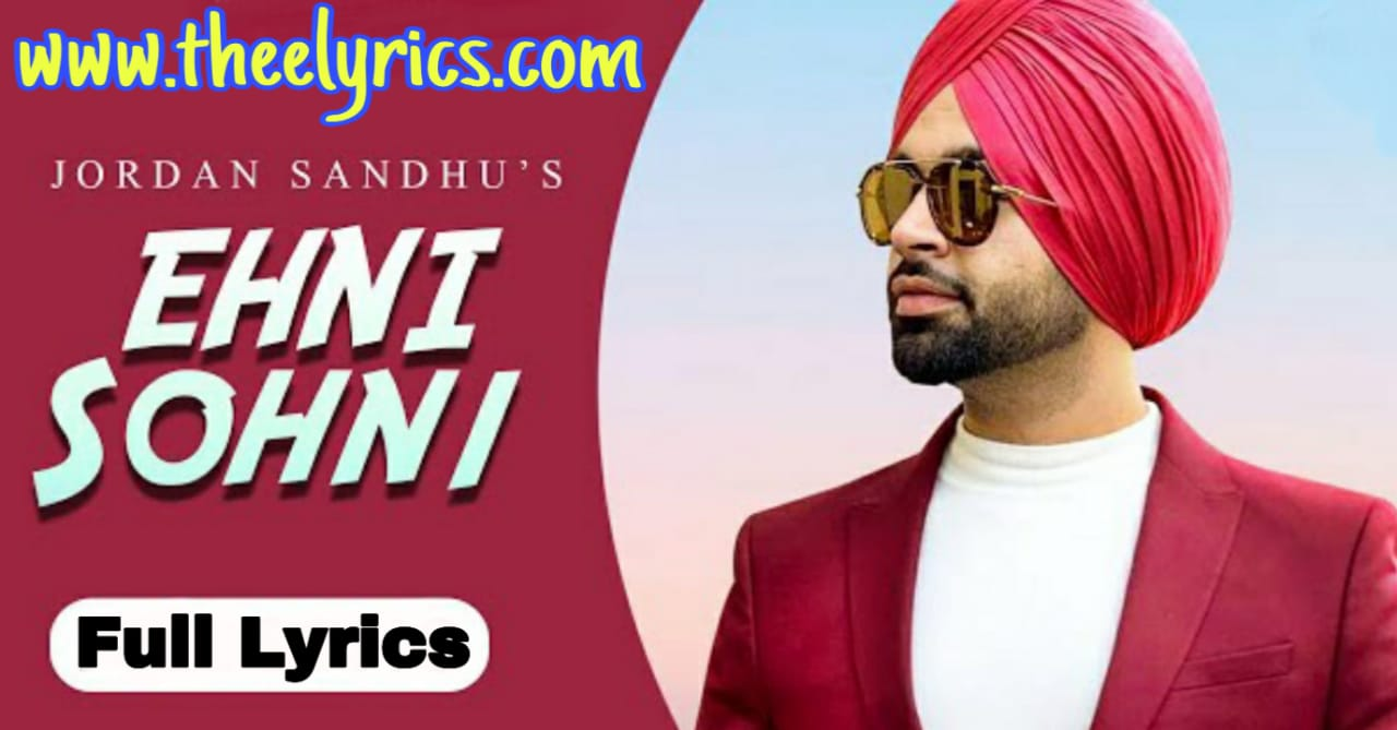 Ehni Sohni Lyrics - Jordan Sandhu | Latest Punjabi Song 2020